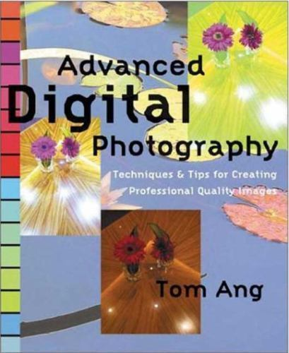 Advanced Digital Photography: Techniques and Tips for Creating Professional Qual 1