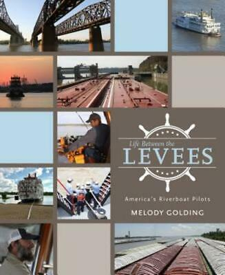 Life Between the Levees: America's Riverboat Pilots by Melody Golding: New