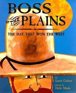 df38b699 Boss of the Plains : The Hat That Won the West by Laurie M. Carlson and  Dorling Kindersley Publishing Staff (1998, Hardcover)