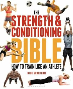 The Strength and Conditioning Bible How to Train Like an Athlete 9781472908971