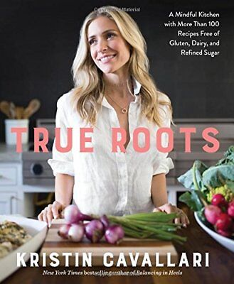 True Roots   A Mindful Kitchen With More Than 100 Recipes Free Of Gluten  Dairy