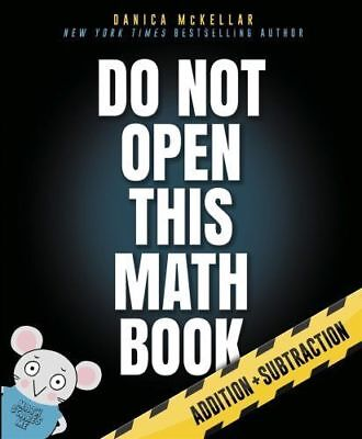 DO NOT OPEN THIS MATH BOOK: Addition + Subtraction by McKellar(1101933984)