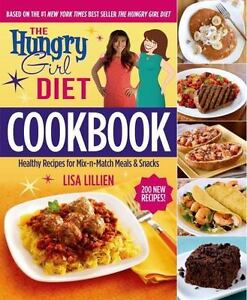 The Hungry Girl Diet Cookbook : Healthy Recipes for Mix-n-Match Meals and Snacks by Lisa Lillien (2015, Hardcover)