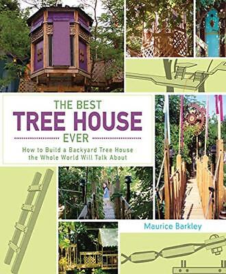 The Best Tree House Ever : How to Build a Backyard Tree House the Whole