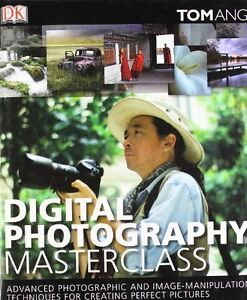 Digital Photography Masterclass: Advanced Photographic and Imag .9781405315562