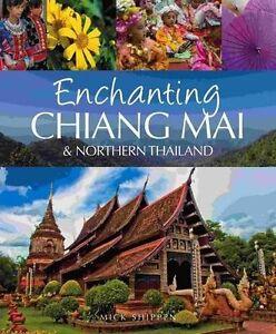 Enchanting Chiang Mai & Northern Thailand (Enchanting Series), Shippen, Mick, Ne