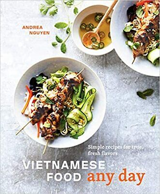 "Vietnamese Food Any Day: Simple Recipes for True, Fresh Flavors (Digital ""2019"")"