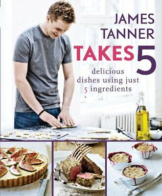 James Tanner Takes 5: Delicious Dishes Using Just 5... by
