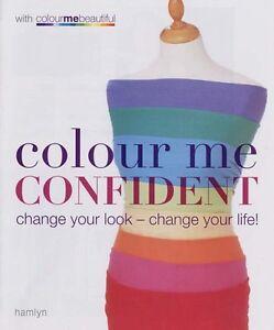 Colour Me Confident: Change Your Look - Change Your Life! (Colour Me Beautiful,