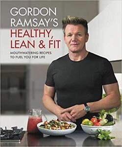 Gordon Ramsay's Healthy, Lean & Fit: Mouthwatering Recipes
