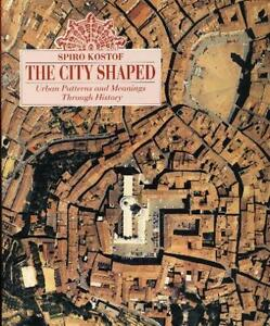 THE CITY SHAPED Urban Patterns and Meanings Through History