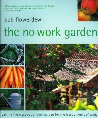 The No-Work Garden: Getting the Most Out of Your Garden for the Least Amount o,