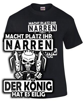 König Lustig T-shirt (LKW FAHRER T-Shirt PLATZ IHR NARREN DER KÖNIG HATS EILIG Trucker Spruch lustig)