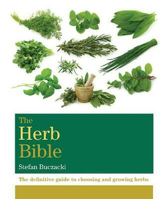 The Herb Bible: The definitive guide to choosing and growing herbs (Octopus Bibl