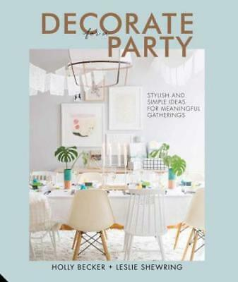Decorate for a Party: Stylish and Simple Ideas for Meaningful Gatherings: New - Ideas For A Party