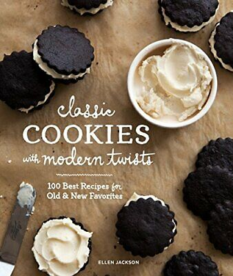 Classic Cookies with Modern Twists: 100 Best Recipes for Old and New -