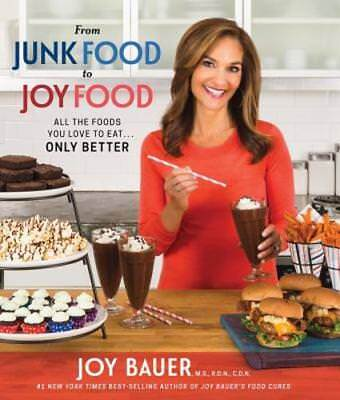 From Junk Food to Joy Food: All the Foods You Love to Eat... Only Better: