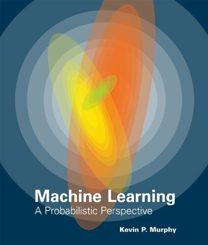 Machine Learning: A Probabilistic Perspective -  Kevin P. Murphy