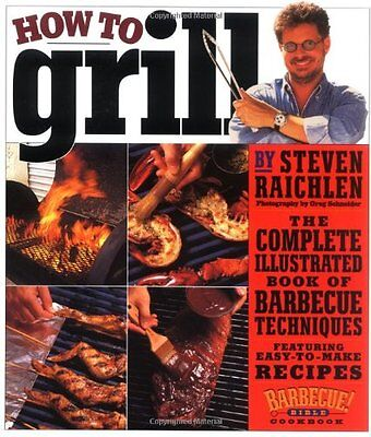 How To Grill  The Complete Illustrated Book Of Barbecue Techniques  A Barbecue B