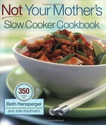 Not Your Mothers Slow Cooker Cookbook By Beth Hensperger  Julie Kaufmann