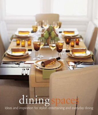Dining Spaces: Ideas and Inspiration for Stylish Entertaining and Everyday Din,