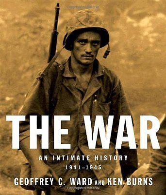 The War  An Intimate History  1941 1945 By Geoffrey C  Ward  Ken Burns