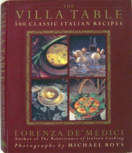 The Villa Table: 300 Classic Italian Recipes,Lorenza De'Medici- 9781851457267