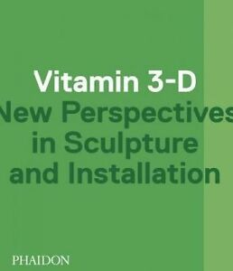 Vitamin-3-D-by-Laura-Hoptman-Adriano-Pedrosa-Jens-Hoffmann-Paperback-2014