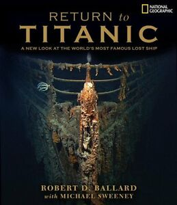Return to Titanic:A new look at the Worlds Most Famous Lost Ship