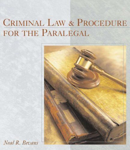 Criminal Law And Procedure For The Paralegal By Neal R Bevans