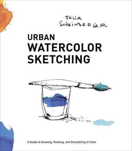 Urban Watercolor Sketching: A Guide to Drawing, Painting, and Storytelling in...