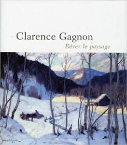 Rêver le paysage, Clarence gagnon