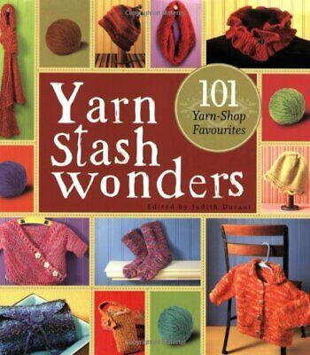 Yarn Stash Wonders: 101 Yarn-Shop Favourites,Judith Durant