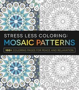 Stress Less Coloring : Mosaic Patterns by Adams Media Corporation Staff...