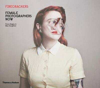 Firecrackers: Female Photographers Now by Fiona Rogers: New