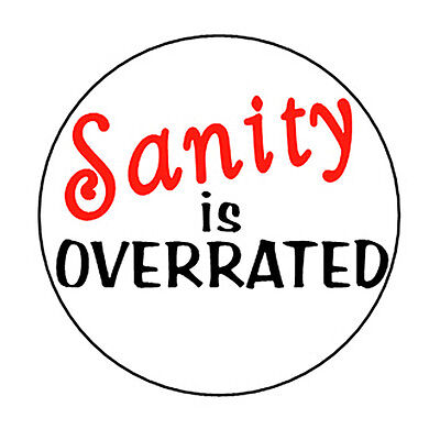 SANITY IS OVERRATED button pin badge funny novelty cute