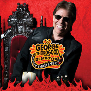 GEORGE THOROGOOD AND THE DESTROYERS (Tickets 4 SALE!!!)