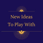 New Ideas To Play With