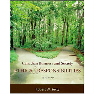 CANADIAN BUSINESS AND SOCIETY: Ethics and Responsibilities