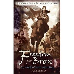 Freedom-for-Bron-The-Boy-Who-Saved-a-Kingdom-by-N-S-Blackman-Paperback