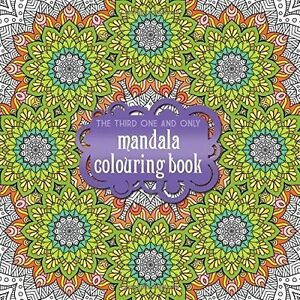 The Third One and Only Mandala Colouring Book: the Third One and Only Mandala Co