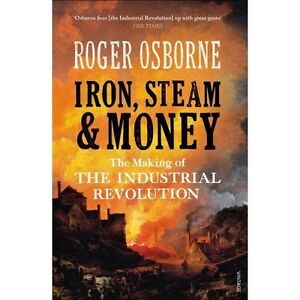 Iron, Steam & Money: The Making of the Industrial Revolution by Roger Osborne (…