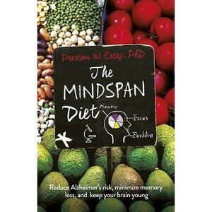 the mindspan diet reduce alzheimers risk minimize memory loss and keep your brain young