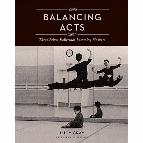 Balancing Acts: Three Prima Ballerinas Becoming Mothers -WH1/2 -HB548 - NEW BOOK