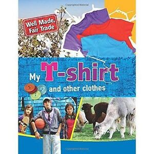 My T-shirt and other clothes (Well Made, Fair Trade), Greathead, Helen, New Book