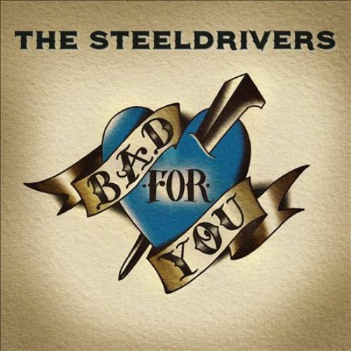 Steeldrivers - Bad For You New Cd