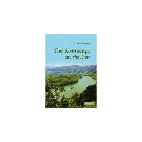 The Riverscape and the River by S. M. Haslam. Hardcover 9780521839785