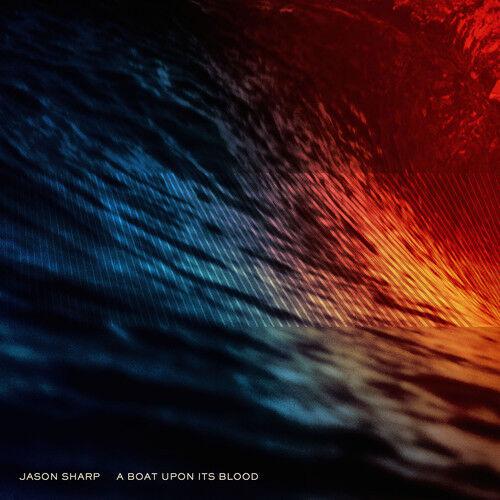 Jason Sharp - A Boat Upon Its Blood [New CD]