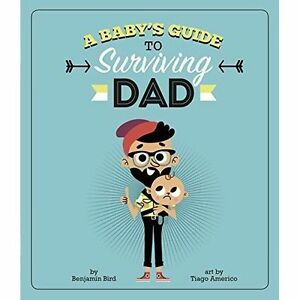 A Baby's Guide to Surviving Dad by Benjamin Bird (Paperback, 2016)