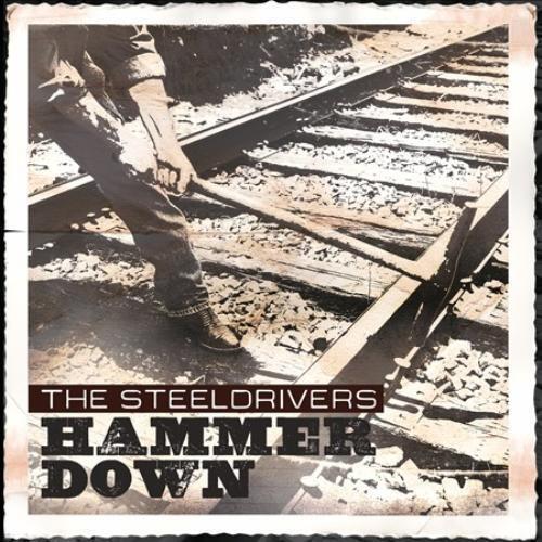 The Steeldrivers - Hammer Down New Cd
